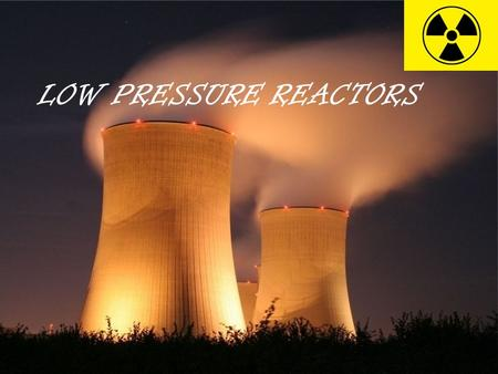 LOW PRESSURE REACTORS. Muhammad Umair Bukhari  03136050151.