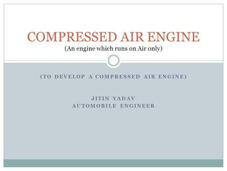 COMPRESSED AIR ENGINE (An engine which runs on Air only)