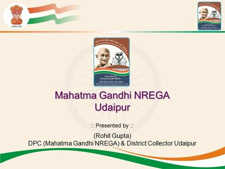 :: Presented by :: (Rohit Gupta) DPC (Mahatma Gandhi NREGA) & District Collector Udaipur Mahatma Gandhi NREGA Udaipur.