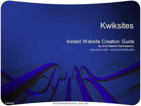 Kwiksites Instant Website Creation Guide by Arvic Search Services Inc. www.arvic.com www.kwiksites.com www.arvic.comwww.kwiksites.com 0 1/20/2012Arvic.