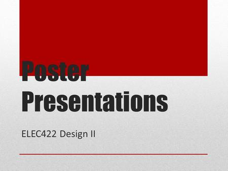 Poster Presentations ELEC422 Design II. Objectives To gain experience in a new presentation format that relies more on visuals than on text to present.