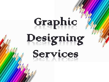  Graphic design is a creative process. Graphic design  Graphic design is undertaken to convey a specific message (or messages) to a targeted audience.
