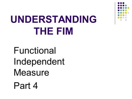 UNDERSTANDING THE FIM Functional Independent Measure Part 4.