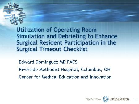 1 Utilization of Operating Room Simulation and Debriefing to Enhance Surgical Resident Participation in the Surgical Timeout Checklist Edward Dominguez.