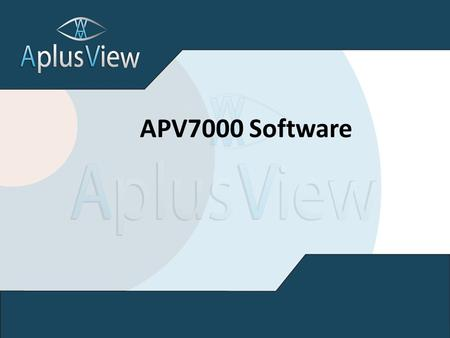 APV7000 Software. Why IP? Scalability - IP network can extend to different physical locations. Image can be transported and duplicated worldwide, stored,