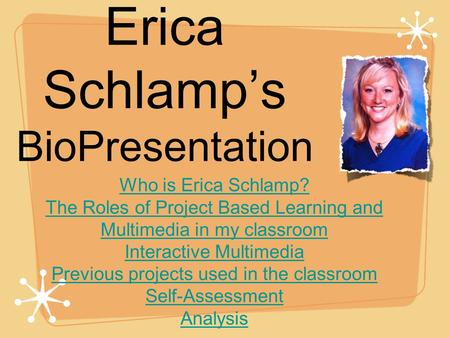 Erica Schlamp's BioPresentation Who is Erica Schlamp? The Roles of Project Based Learning and Multimedia in my classroom Interactive Multimedia Previous.