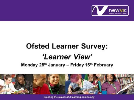 Ofsted Learner Survey: 'Learner View' Monday 28 th January – Friday 15 th February.