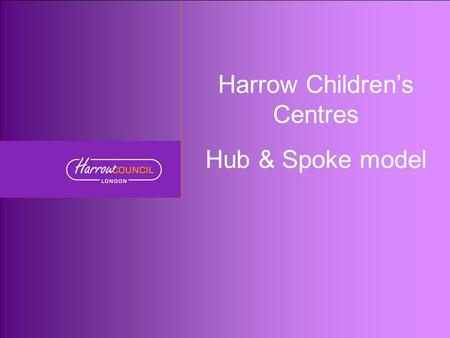 Early Intervention Services Harrow Children's Centres Hub & Spoke model.