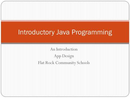 An Introduction App Design Flat Rock Community Schools Introductory Java Programming.