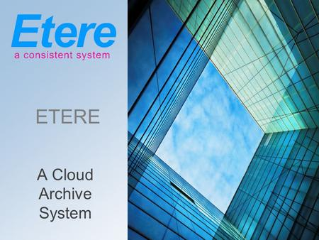 ETERE A Cloud Archive System. Cloud Goals Create a distributed repository of AV content Allows distributed users to access.