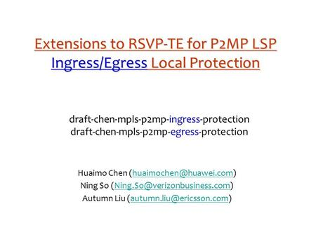 Extensions to RSVP-TE for P2MP LSP Ingress/Egress Local Protection draft-chen-mpls-p2mp-ingress-protection draft-chen-mpls-p2mp-egress-protection Huaimo.