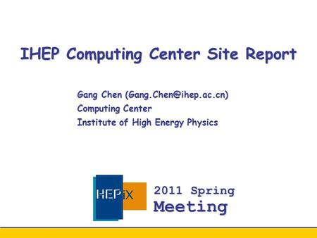 IHEP Computing Center Site Report Gang Chen Computing Center Institute of High Energy Physics 2011 Spring Meeting.