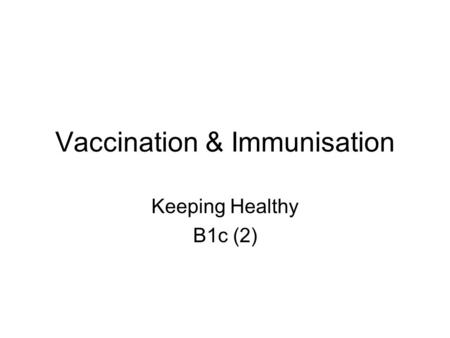 Vaccination & Immunisation Keeping Healthy B1c (2)