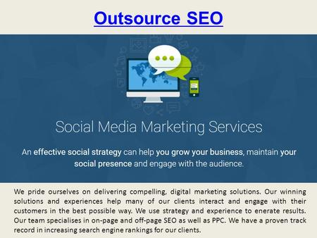 Outsource SEO We pride ourselves on delivering compelling, digital marketing solutions. Our winning solutions and experiences help many of our clients.
