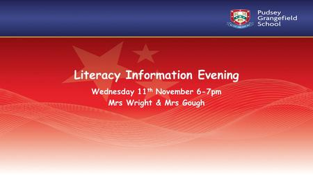 Literacy Information Evening Wednesday 11 th November 6-7pm Mrs Wright & Mrs Gough.