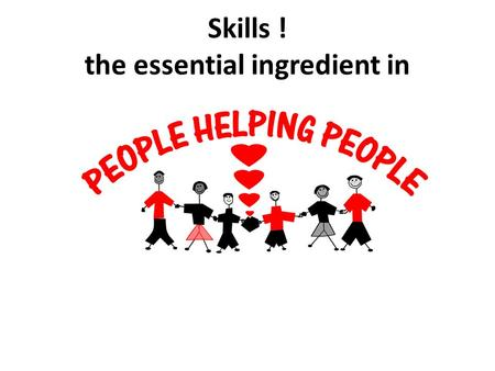 Skills ! the essential ingredient in. Working in Social Work is complex. To work effectively you need to develop and enhance many skills!