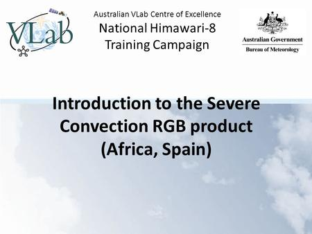 Australian VLab Centre of Excellence National Himawari-8 Training Campaign Introduction to the Severe Convection RGB product (Africa, Spain)