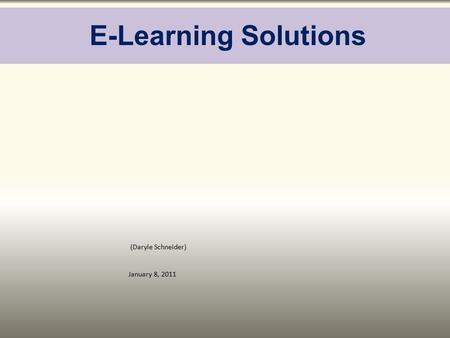 E-Learning Solutions (Daryle Schneider) January 8, 2011.