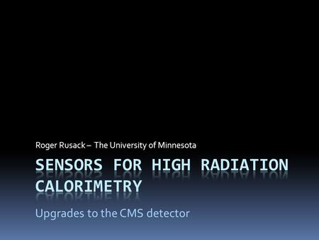 Roger Rusack – The University of Minnesota Upgrades to the CMS detector.