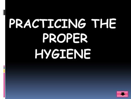 PRACTICING THE PROPER HYGIENE