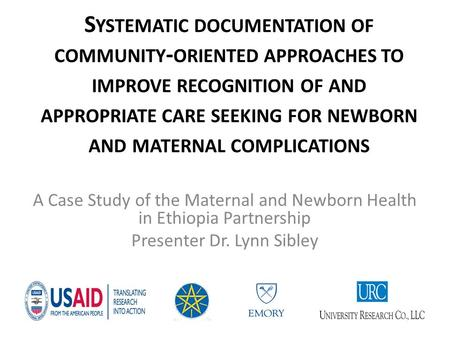 S YSTEMATIC DOCUMENTATION OF COMMUNITY - ORIENTED APPROACHES TO IMPROVE RECOGNITION OF AND APPROPRIATE CARE SEEKING FOR NEWBORN AND MATERNAL COMPLICATIONS.
