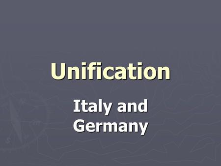 Unification Italy and Germany. Nationalism ► Nationalism - Loyalty to a nation rather than to its ruler  Peoples' national identity  People share common.
