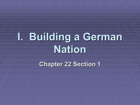 I. Building a German Nation