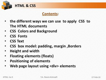 HTML & CSS Contents: the different ways we can use to apply CSS to The HTML documents CSS Colors and Background CSS Fonts CSS Text CSS box model: padding,