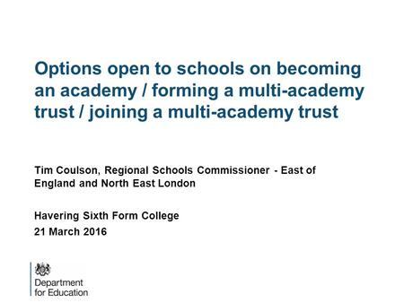 Options open to schools on becoming an academy / forming a multi-academy trust / joining a multi-academy trust Tim Coulson, Regional Schools Commissioner.