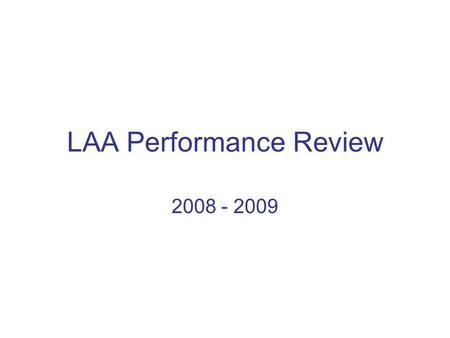 LAA Performance Review 2008 - 2009. Stretch Targets – Summary 72%On target for full reward 5.5% (1) Some reward Achieving more than 60% of difference.