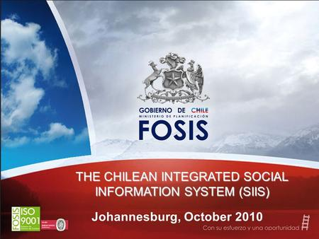 Johannesburg, October 2010 THE CHILEAN INTEGRATED SOCIAL INFORMATION SYSTEM (SIIS)