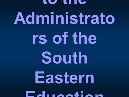 A good day to the Administrato rs of the South Eastern Education District!
