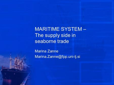 MARITIME SYSTEM – The supply side in seaborne trade Marina Zanne