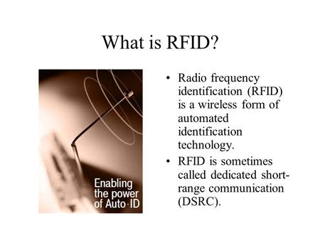 What is RFID? Radio frequency identification (RFID) is a wireless form of automated identification technology. RFID is sometimes called dedicated short-