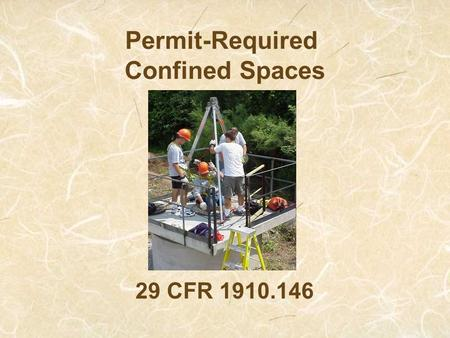 Permit-Required Confined Spaces 29 CFR 1910.146. Intro to Confined Space INSTRUCTIONAL GOAL: The participant will understand the requirements and definitions.