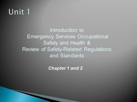 Introduction to Emergency Services Occupational Safety and Health & Review of Safety-Related Regulations and Standards Chapter 1 and 2.