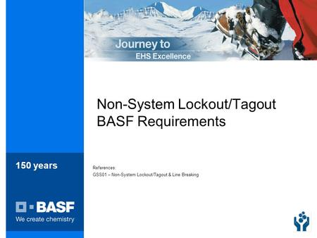 150 years Non-System Lockout/Tagout BASF Requirements References: GSS01 – Non-System Lockout/Tagout & Line Breaking.