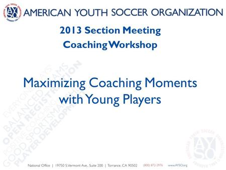 2013 Section Meeting Coaching Workshop Maximizing Coaching Moments with Young Players.