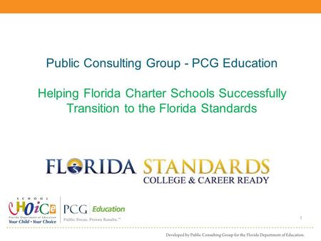 Public Consulting Group - PCG Education Helping Florida Charter Schools Successfully Transition to the Florida Standards 1.