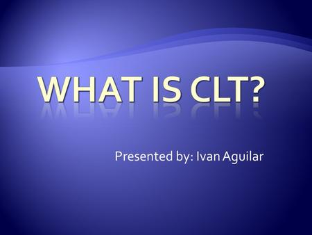 Presented by: Ivan Aguilar.  Communicative language teaching (CLT) is an approach to the teaching of second and foreign languages that emphasizes interaction.