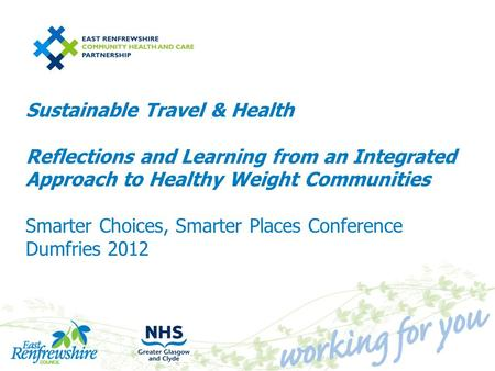 Sustainable Travel & Health Reflections and Learning from an Integrated Approach to Healthy Weight Communities Smarter Choices, Smarter Places Conference.