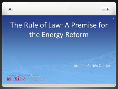 The Rule of Law: A Premise for the Energy Reform Josefina Cortés Campos 1.
