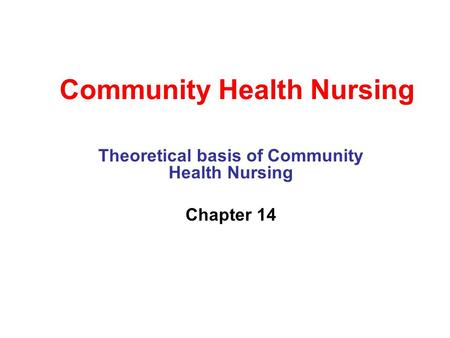 Community Health Nursing Theoretical basis of Community Health Nursing Chapter 14.