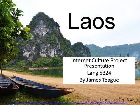 Laos Internet Culture Project Presentation Lang 5324 By James Teague