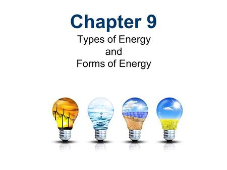 Chapter 9 Types of Energy and Forms of Energy. Energy Energy is defined as the ability to do work (product of force applied over a distance) Energy exists.