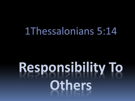 1Thessalonians 5:14. And we urge you, brothers, Admonish The Idle, encourage the fainthearted, help the weak, be patient with them all. 1Thessalonians.