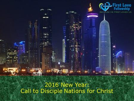 2016 New Year: Call to Disciple Nations for Christ.