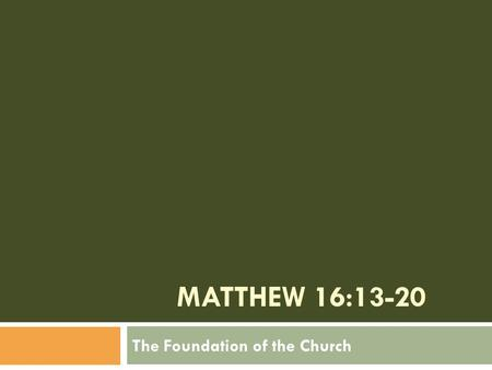 "MATTHEW 16:13-20 The Foundation of the Church. Vs. 17 2 ""Jesus answered and said to him, Blessed are you, Simon Barjona, for flesh and blood has not."