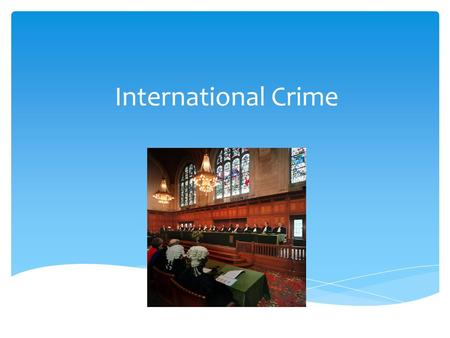 International Crime.  Any thoughts?  Some points to consider:  Jurisdiction – how can nations/individuals/communities prosecute crimes originating.