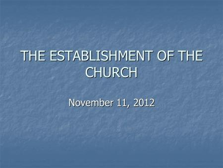 THE ESTABLISHMENT OF THE CHURCH November 11, 2012.